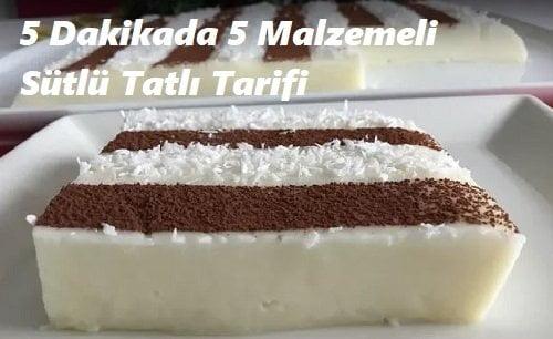 5 Dakikada 5 Malzemeli Sütlü Tatlı Tarifi 1