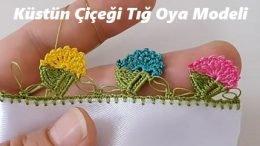 Küstün Çiçeği Tığ Oya Modeli