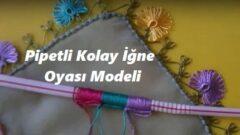 Pipetli Kolay İğne Oyası Modeli