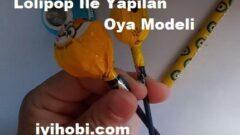 Lolipop İle Yapılan Oya Modeli