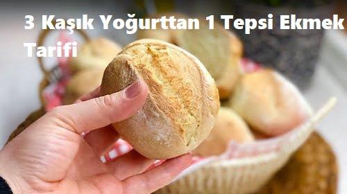 3 Kaşık Yoğurttan 1 Tepsi Ekmek Tarifi 1