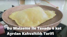 Bu Malzeme İle Tavada 6 kat Ayrılan Kahvaltılık Tarifi